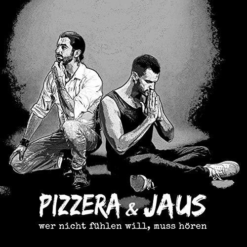 Pizzera & Jaus - wer nicht fühlen will, muss hören