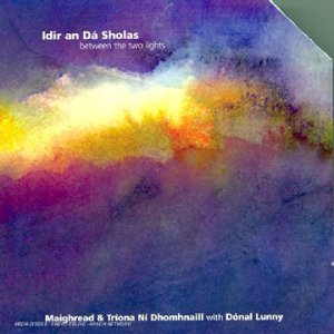 Ni Dhomhnaill , Maighread & Triona - Idir An Da Sholas - Between The Two Lights (With Donal Lunny)