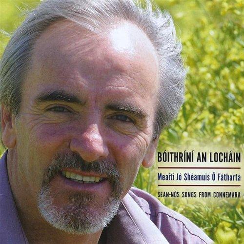 Sheamuis O Fatharta , Meaiti Jo - Boithrini An Lochain - Sean-Nos Songs From Connemara