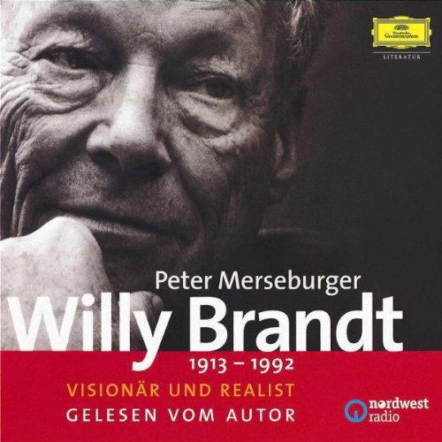 Merseburger , Peter - Willy Brandt 1913-1992 - Visionär und Realist