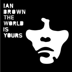 Brown , Ian - The World Is Yours