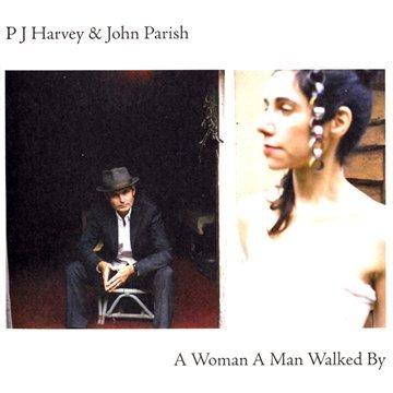 Harvey , P.J. & Parish , John - A Woman a Man Walked By