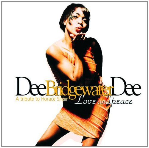 Dee Dee Bridgewater - Love and Peace: a Tribute to Horace Silver