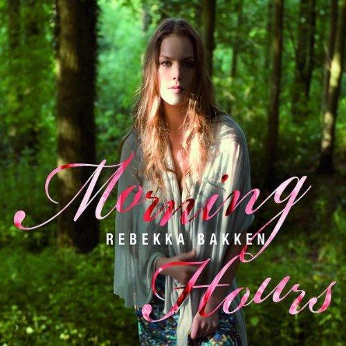 Bakken , Rebekka - Morning Hours