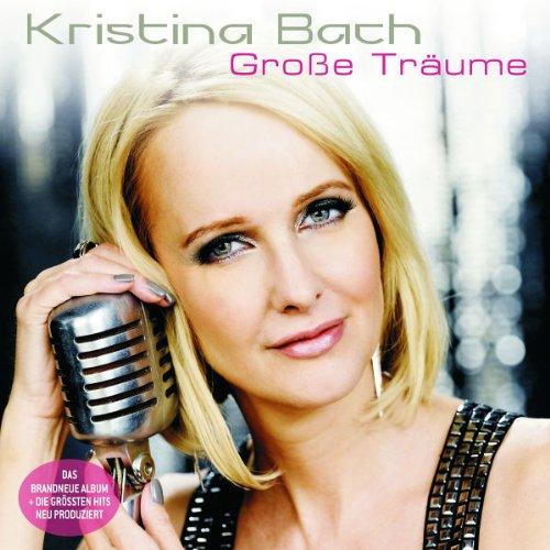 Bach , Kristina - Große Träume (Bonus CD best of Deluxe)