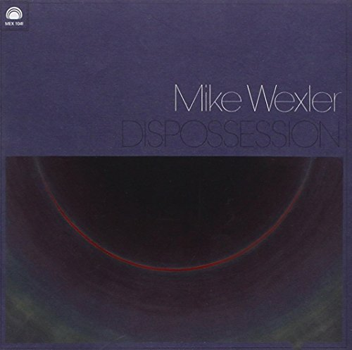 Wexler , Mike - Dispossession
