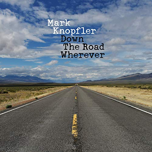 Knopfler , Mark - Down The Road Wherever (Deluxe Edition)