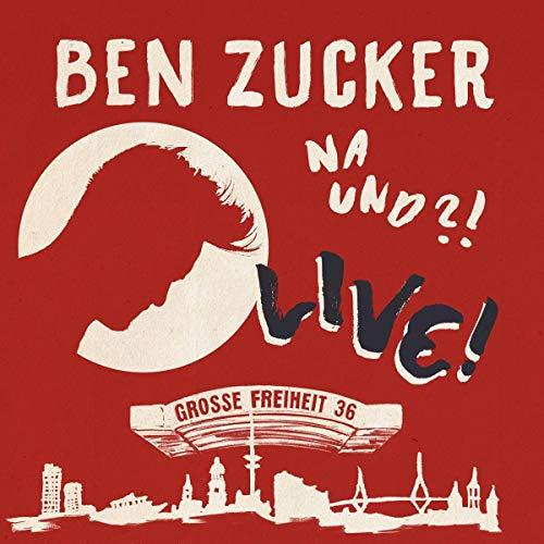 Zucker , Ben - Na und?! Live! (Grosse Freiheit 36)