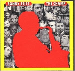 Stitt , Sonny - The Champ