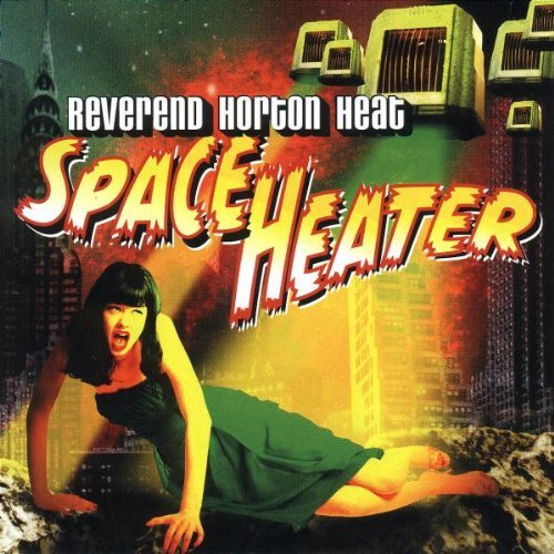 Reverend Horton Heat , The - Space heater