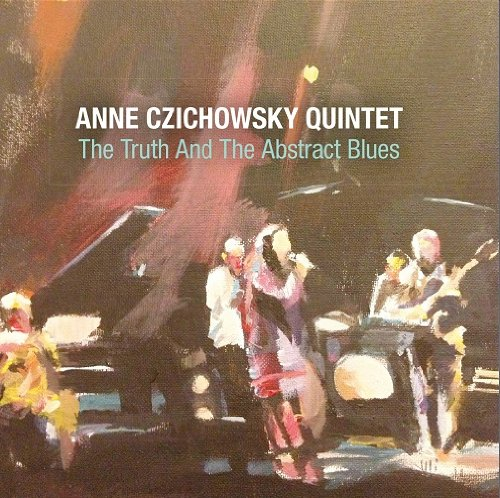 Czichowsky , Anne (Quintet) - The Truth And The Abstract Blues