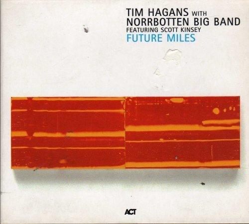 Hagans , Tim & Norrbotten Big Band - Future Miles (Feat. Scott Kinsey)
