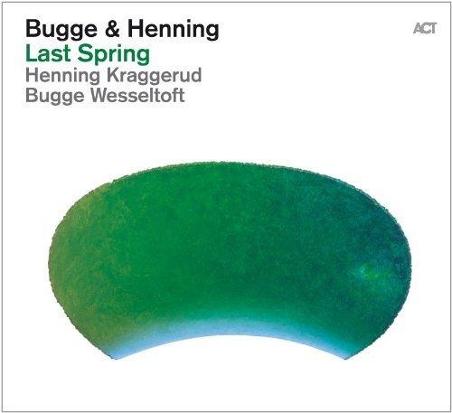 Wesseltoft , Bugge & Kraggerud , Henning - Last Spring
