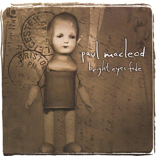 Macleod , Paul - Bright Eyes Fade