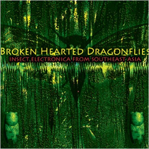Martine , Tucker - Broken-Hearted Dragonflies: Insect Electronica From Southeast Asia