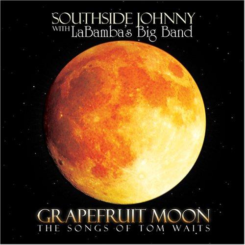 Southside Johnny With Labamba - Grapefruit Moon:Sing Tom Waits