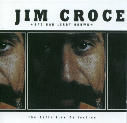 Croce , Jim - Bad Bad Leroy Brown - The Definitive Collection