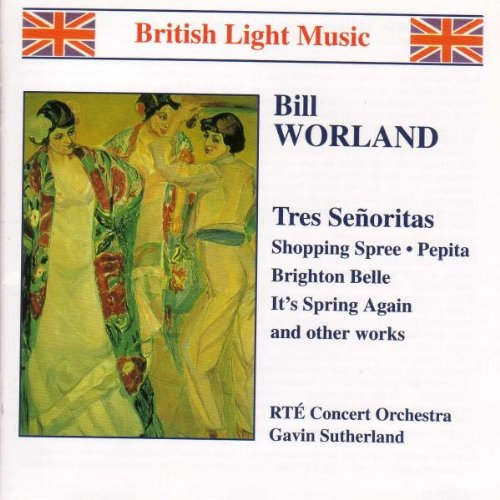 Worland , Bill - Tres Senoritas, Shopping Spree, Pepita, Brighton Belle, It's Spring Again And Other Works (RTE Concert Orchestra, Sutherland)