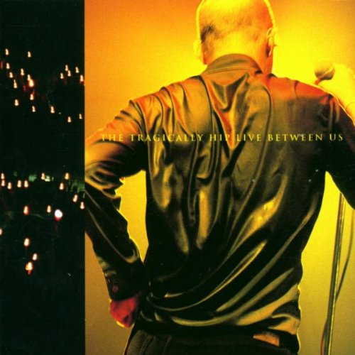 Tragically Hip , The - Live Between Us