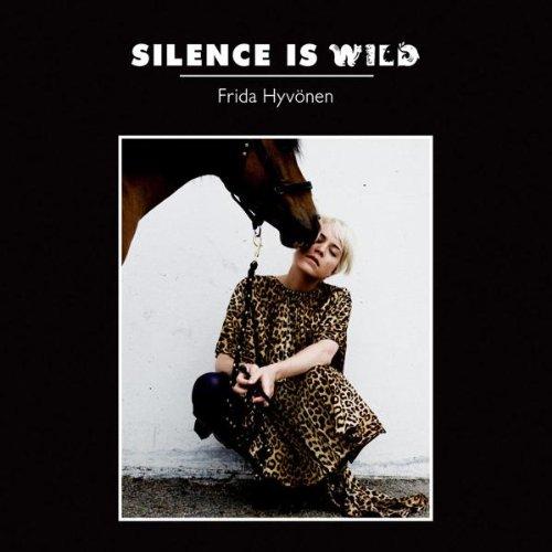 Hyvönen , Frida - Silence is wild