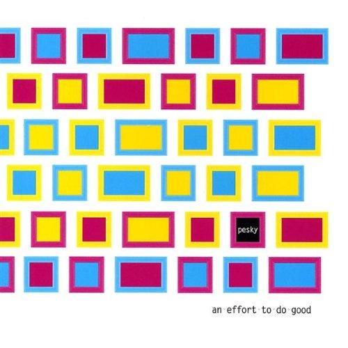 Pesky - Effort to Do Good