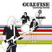 Goldfish - Coming Home