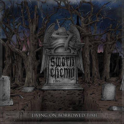 Sworn Enemy - Living on Borrowed Time
