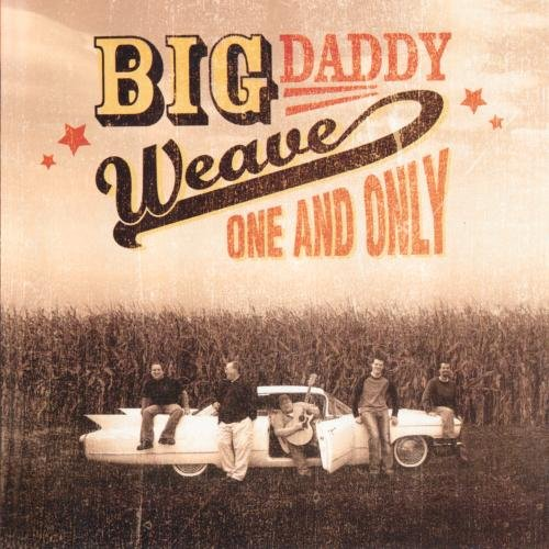 Big Daddy Weave - One And Only