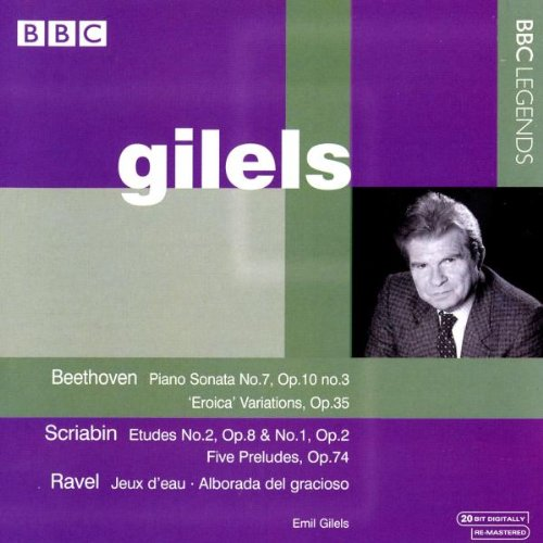 Gilels , Emil - Beethoven: Piano Sonata No. 7; 'Eroica' Variations / Scriabin: Etudes No. 1 & 2; Five Preludes / Ravel: Jeux D'Eau; Alborada Del Gracioso