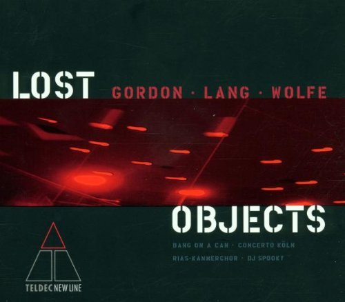 Bang on a can - Lost objects (music by Gordon, Lang, Wolfe)