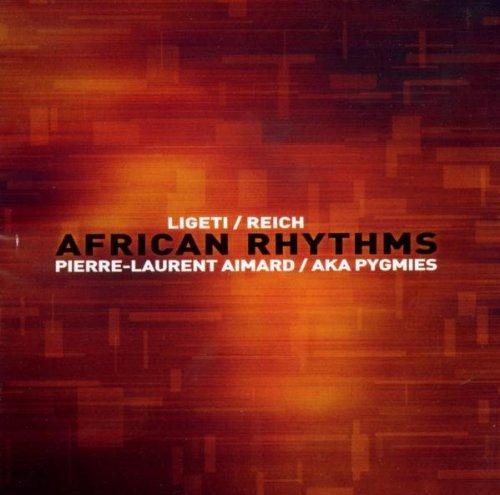 Aimard , Pierre-Laurent & Aka Pygmies - Ligeti/Reich: African Rhythms