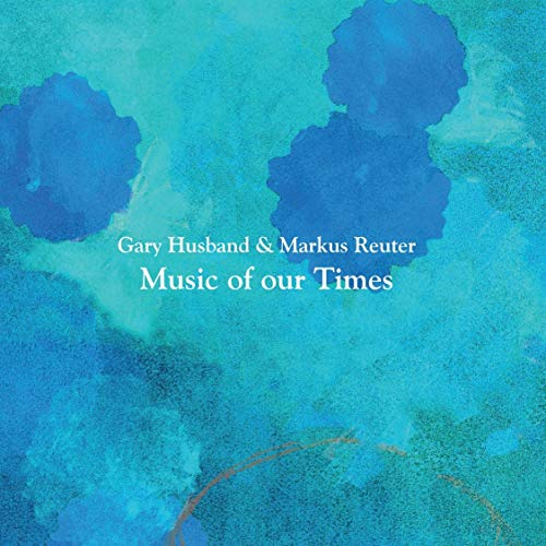 Husband , Gary & Reuter , Markus - Music Of Our Times