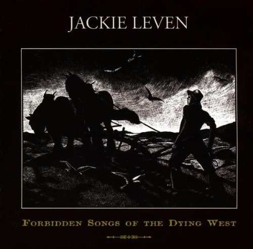 Leven , jackie - Forbidden songs of the dying west