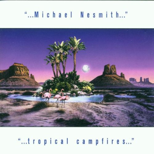 Nesmith , Michael - Tropical campfires