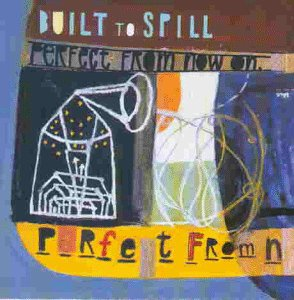 Built to Spill - Perfect fromnow on