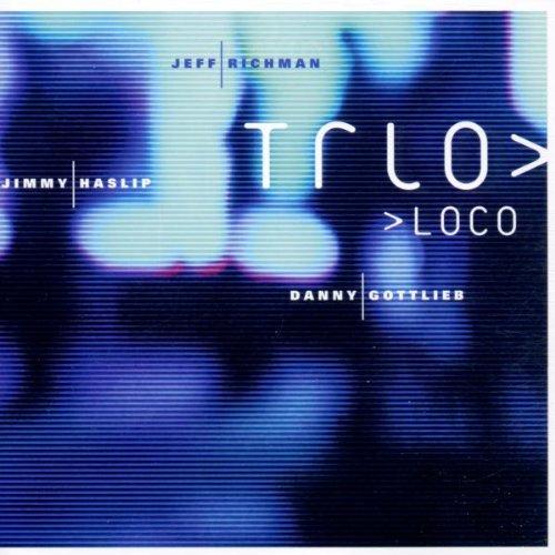 Richman , Jeff & Haslip , Jimmy & Gottlieb , Danny - Trio Loco
