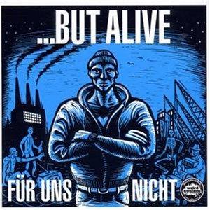 ...But Alive - Für uns nicht
