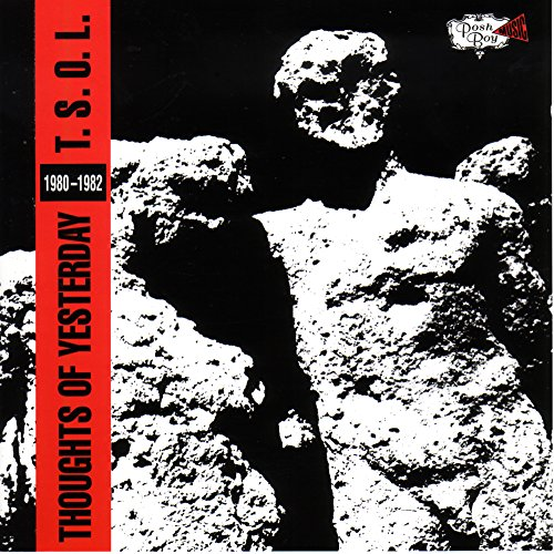 T.S.O.L. - Thoughts of Yesterday - 1980 - 1982