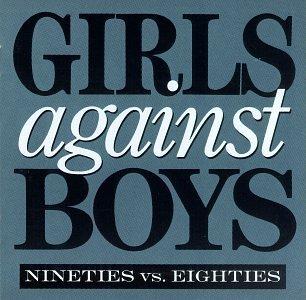 Girlas Against Boys - Nineties vs. eighties