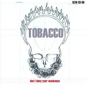 Tobacco - Don't deny your wearness