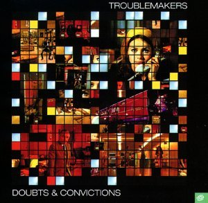 Troublemakers - Doubts & Convictions