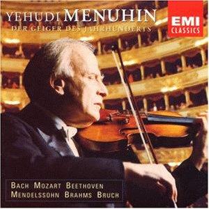 Menuhin , Yehudi - Der Geiger des Jahrhunderts (Bach / Mozart / Beethoven / Mendelssohn / Brahms & Bruch)