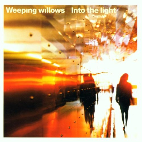 Weeping Willows - Into the light