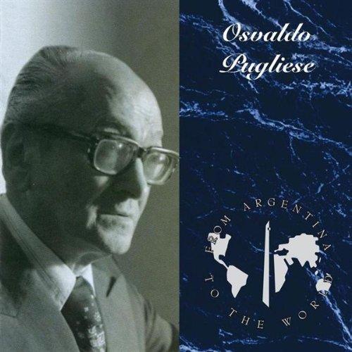 Pugliese , Osvaldo - From Argentina To The World