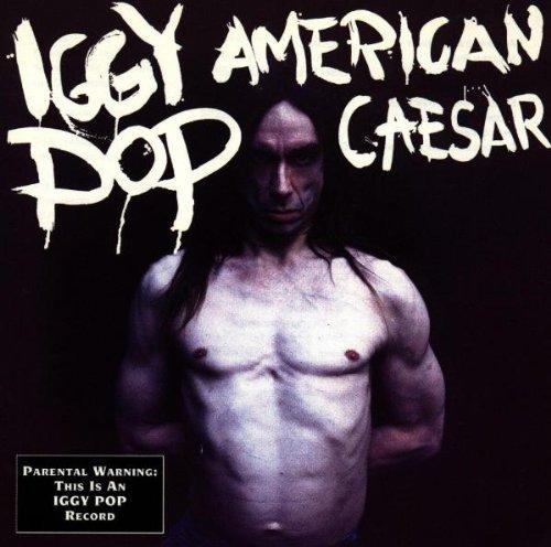 Pop , Iggy - American caesar