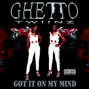 Ghetto Twiinz - Got It on My Mind