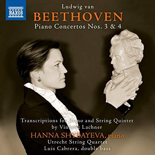 Beethoven , Ludwig van - Piano Concertos Nos. 3 & 4 (Transcriptions For Piano And String Quintet) (Shybayeva, Utrecht String Quartet, Cabrera)