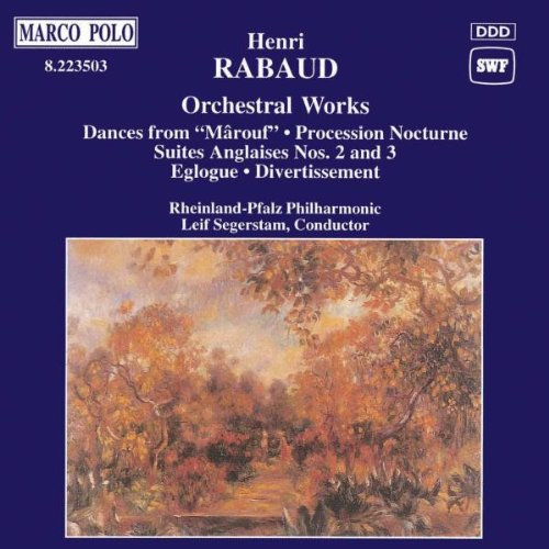 Rabaud , Henri - Orchestral Works (Dances From 'Marouf', Procession Nocturne, Suites Anglaises Nos. 2 & 3, a.o.) (Segerstam)
