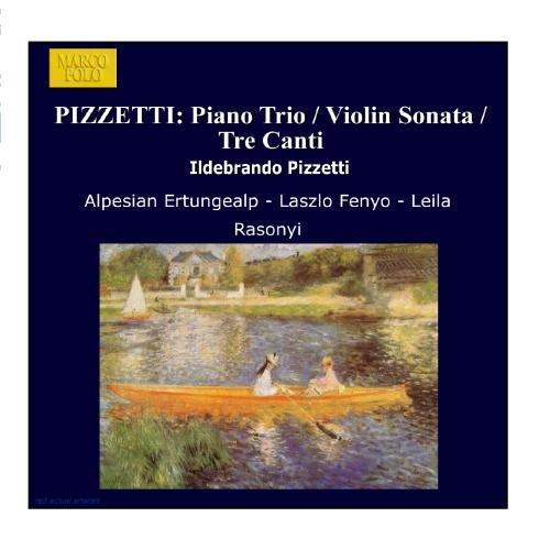 Pizzetti , Ildebrando - Piano Trio / Violin Sonata / Tre Canti (Rasonyi, Fenyö, Ertüngealp)