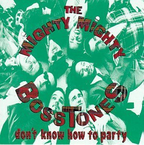 Mighty Mighty Bosstones , The - Don't know how the party
